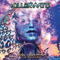 Killerwatts - Blow Your Mind - The Remixes