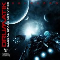 Drumatik - Illegal Space Activities Reloaded