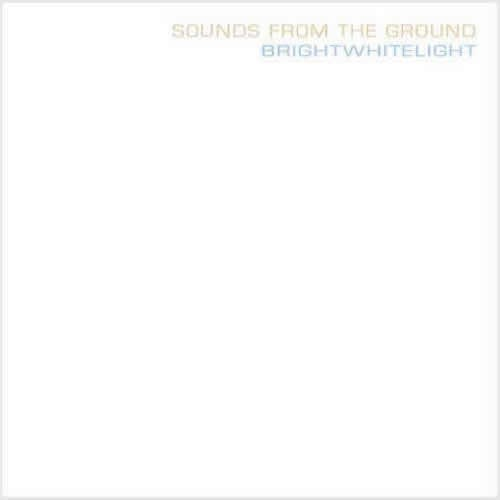 Sounds From The Ground  - Brightwhitelight