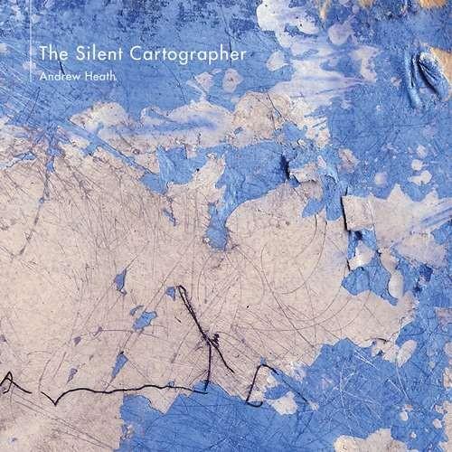Andrew Heath - The Silent Cartographer