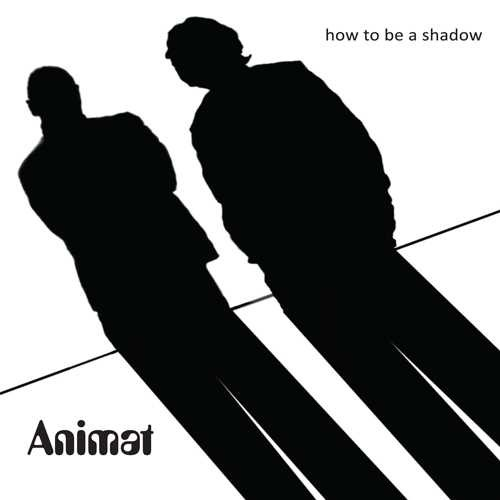 Animat - How To Be A Shadow