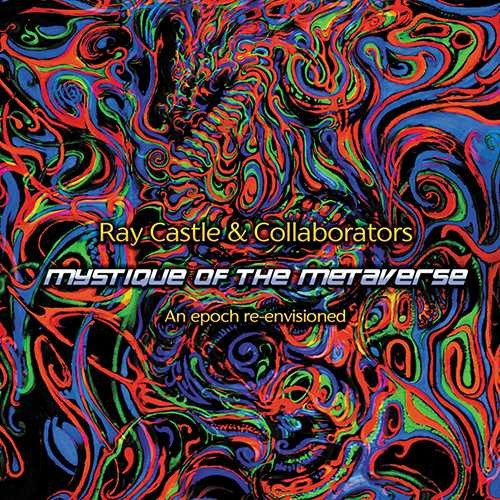 Ray Castle and Collaborators - Mystique Of The Metaverse