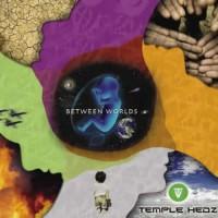 Temple Hedz - Between Worlds