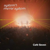 System 7 and Mirror System - Café Seven