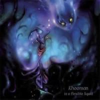 Khooman - A Flexible Liquid