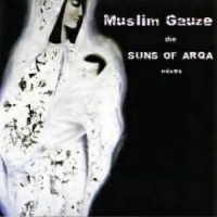 Suns Of Arqa - Muslim Gauze - The Suns Of Arqa Remixes