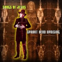 Sprout Head Uprising - Songs of Jesus