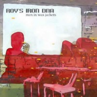 Roy's Iron DNA - Men In Wax Jackets