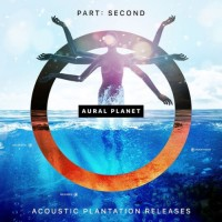 Aural Planet - Part Second and Acoustic Plantation Releases (2CDs)