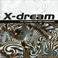 X-Dream - We Created Our Own Happiness