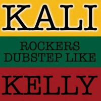 Kali - Rockers Dubstep Like Kelly