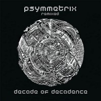 Psymmetrix - Decade Of Decadence
