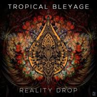 Tropical Bleyage - Reality Drop