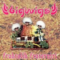 Bigwigs - Fraktalik Fraterniti