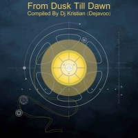 Compilation: From Dusk Till Dawn - Compiled by Dj Kristian / Dejavoo