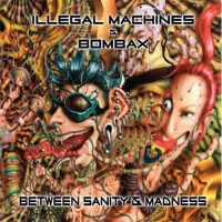 Illegal Machines vs. Bombax - Between Sanity And Madness
