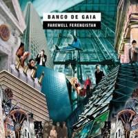Banco De Gaia - Farewell Ferengistan