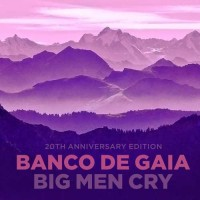 Banco De Gaia - Big Men Cry 20th Anniversary Edition