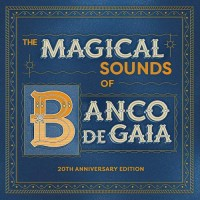 Banco De Gaia - The Magical Sounds Of Banco De Gaia 20th Anniversary Edition (2CDs)