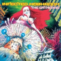 Infected Mushroom - The Gathering (REISSUE)