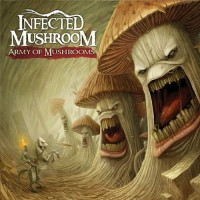 Infected Mushroom - Army Of Mushrooms