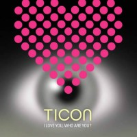 Ticon - I Love You, Who Are You ? (2CDs)
