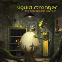 Liquid Stranger - The Intergalactic Slapstick