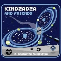 Compilation: Kindzadza And Friends 13 Dimension Connection