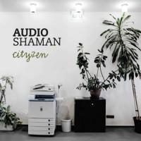 Audio Shaman - Cityzen