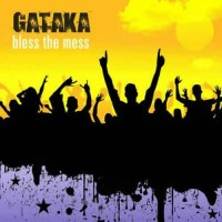Gataka - Bless The Mess