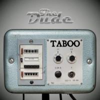 The Dude - Taboo