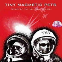 Tiny Magnetic Pets - Return Of The Tiny Magnetic Pets