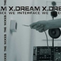 X.Dream - We Interface - The Mixes