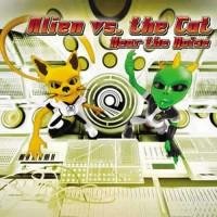 Alien Vs The Cat - Hear The Noise
