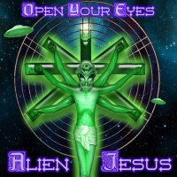 Alien Jesus - Open Your Eyes