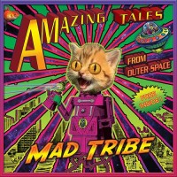 Mad Tribe - Amazing Tales From Outer Space