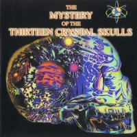 Mystery Of The 13 Crystal Skulls