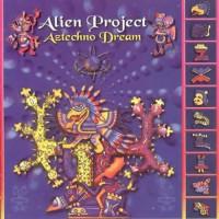 Alien Project - Aztechno Dream