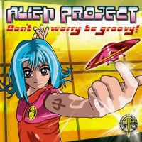 Alien Project - Don't Worry Be Groovy