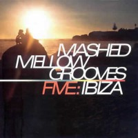 Compilation: Mashed Mellow Grooves Five Ibiza