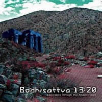 Bodhisattva 13:20 - Excursions Through Ancient Future