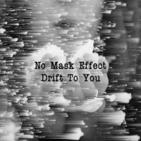 No Mask Effect - Drift To You