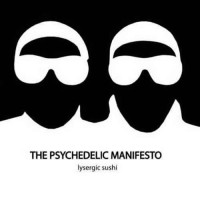 The Psychedelic Manifesto - Lysergic Sushi