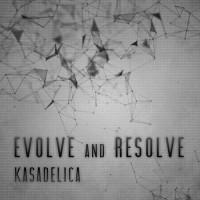 Kasadelica - Evolve and Resolve
