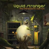 Liquid Stranger - The Intergalactic Slapstick