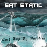 Eat Static - Last Ship To Paradise